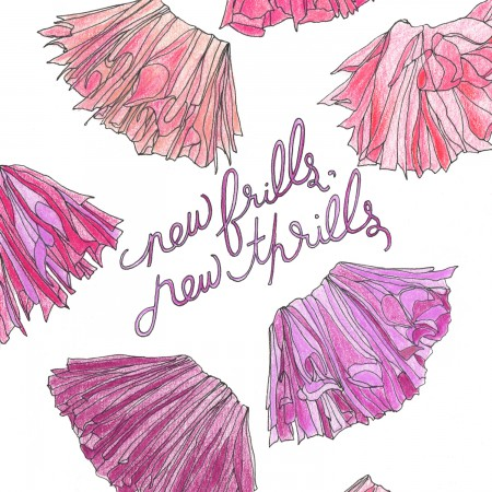 008 NEW FRILLS NEW THRILLS